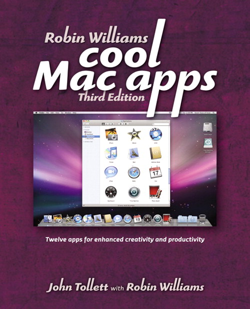 Robin Williams Cool Mac Apps: Twelve apps for enhanced creativity and productivity, 3rd Edition