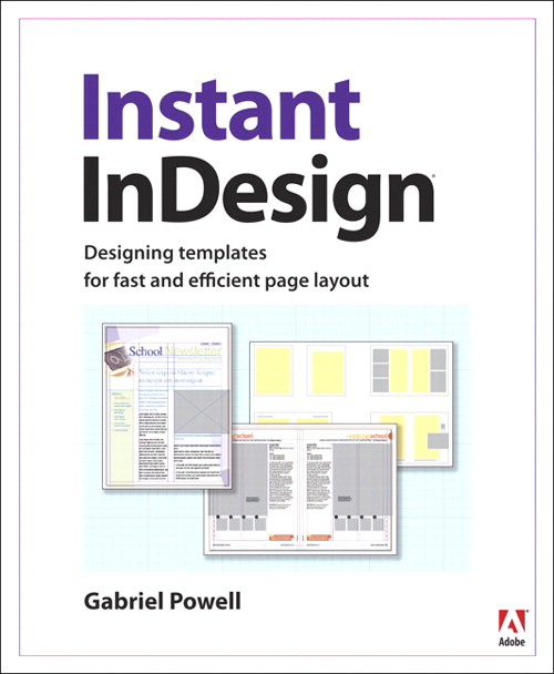 Instant InDesign: Designing Templates for Fast and Efficient Page Layout