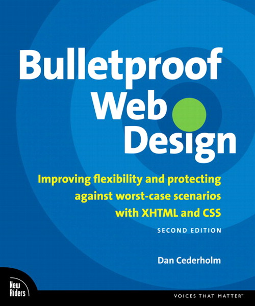 Bulletproof Web Design: Improving flexibility and protecting against worst-case scenarios with XHTML and CSS, Second Edition, 2nd Edition