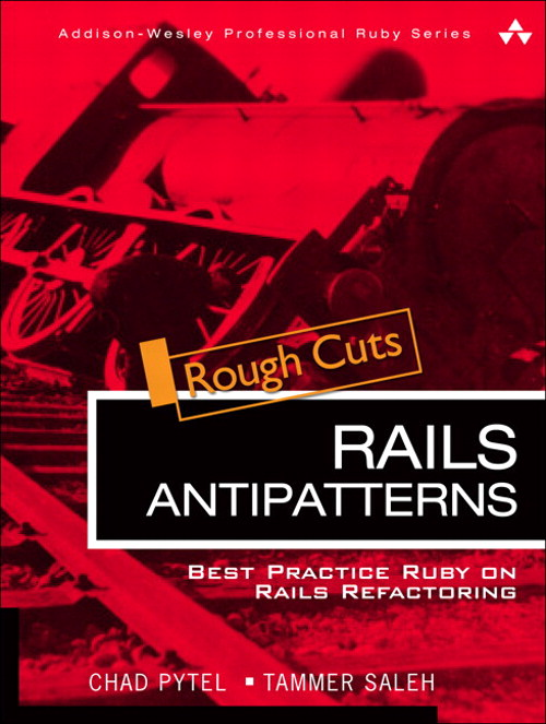 Rails AntiPatterns: Best Practice Ruby on Rails Refactoring, Rough Cuts
