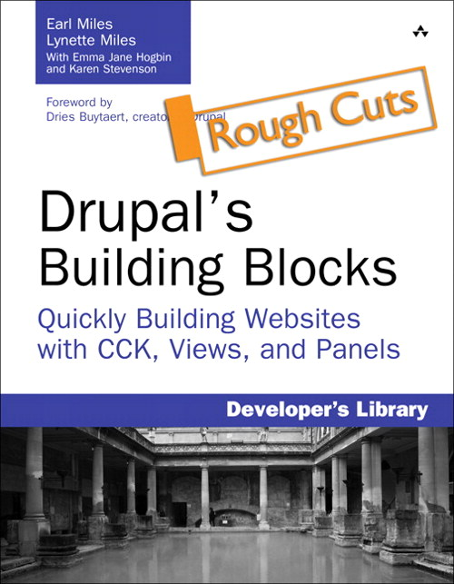 Drupal's Building Blocks, Rough Cuts: Quickly Building Web Sites with CCK, Views, and Panels