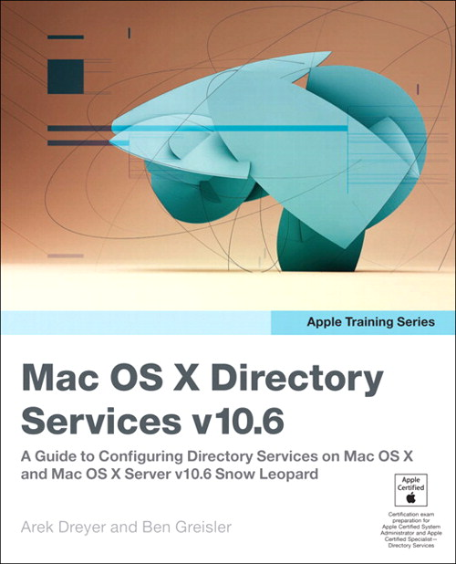 Apple Training Series: Mac OS X Directory Services v10.6: A Guide to Configuring Directory Services on Mac OS X and Mac OS X Server v10.6 Snow Leopard