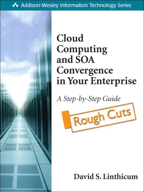 Cloud Computing and SOA Convergence in Your Enterprise: A Step-by-Step Guide, Rough Cuts