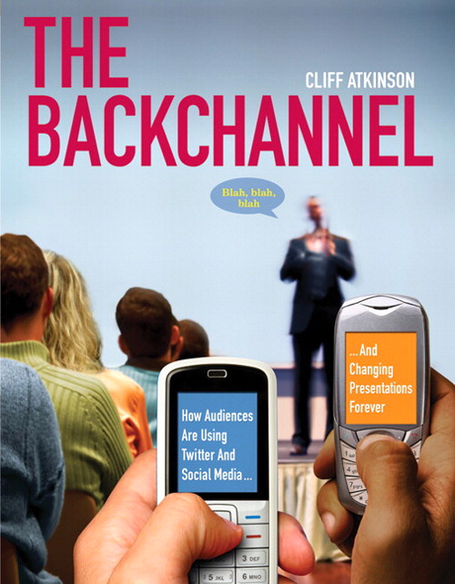 Backchannel, The: How Audiences are Using Twitter and Social Media and Changing Presentations Forever