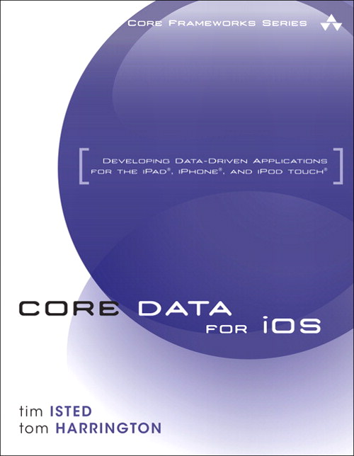 Core Data for iOS: Developing Data-Driven Applications for the iPad, iPhone, and iPod touch