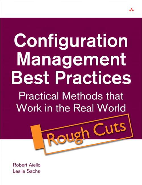 Configuration Management Best Practices: Practical Methods that Work in the Real World (Rough Cuts)
