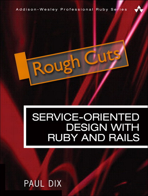 Service-Oriented Design with Ruby and Rails, Rough Cuts