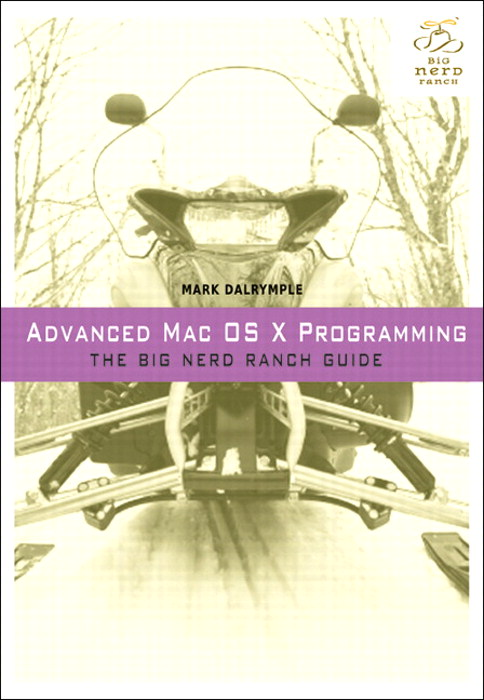 Advanced Mac OSX Programming: The Big Nerd Ranch Guide
