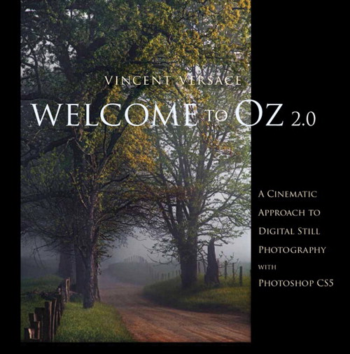 Welcome to Oz 2.0: A Cinematic Approach to Digital Still Photography with Photoshop, 2nd Edition