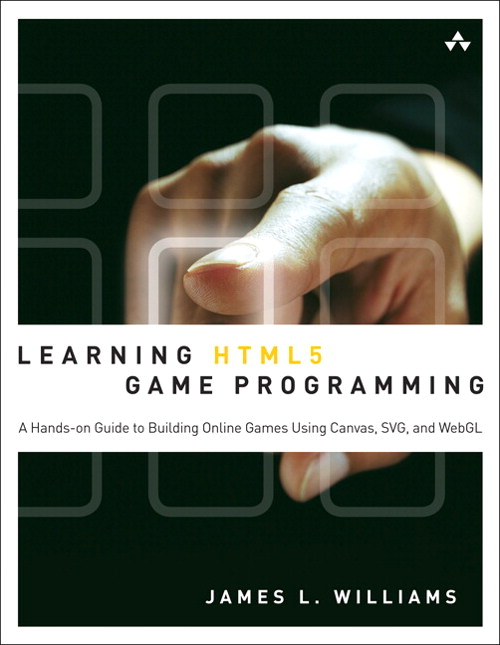 Learning HTML5 Game Programming: A Hands-on Guide to Building Online Games Using Canvas, SVG, and WebGL