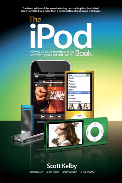 iPod Book, The: How to Do Just the Useful and Fun Stuff with Your iPod and iTunes,, 6th Edition