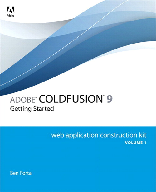 Adobe ColdFusion 9 Web Application Construction Kit, Volume 1: Getting Started