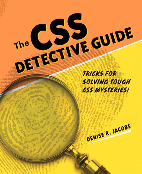 CSS Detective Guide, The: Tricks for solving tough CSS mysteries