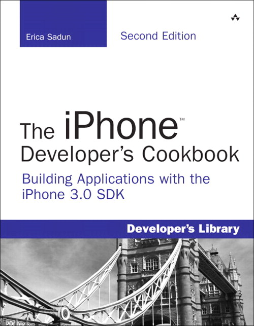 iPhone Developer's Cookbook, The: Building Applications with the iPhone 3.0 SDK, 2nd Edition