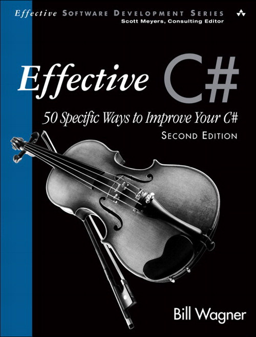 Effective C# (Covers C# 4.0): 50 Specific Ways to Improve Your C#, Second Edition,, 2nd Edition