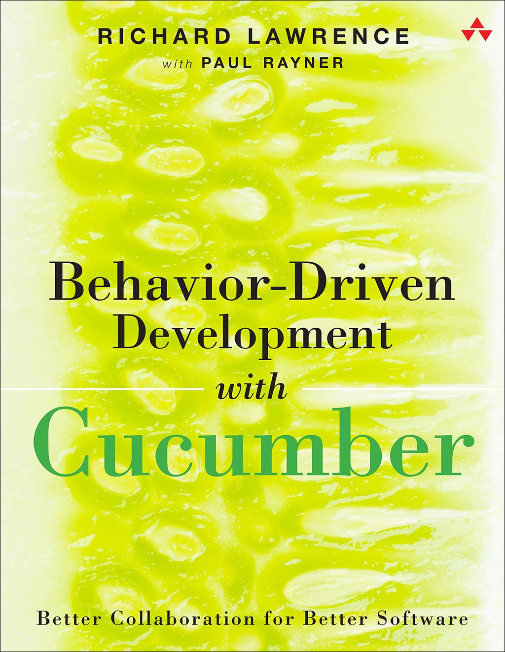 Behavior-Driven Development with Cucumber: Better Collaboration for Better Software