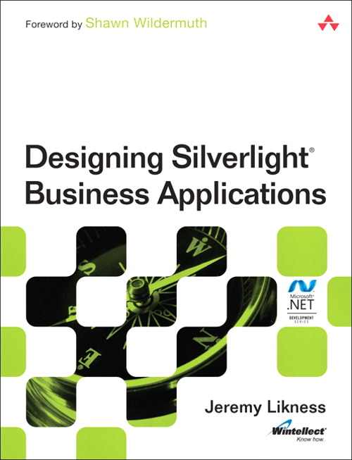 Designing Silverlight Business Applications: Best Practices for Using Silverlight Effectively in the Enterprise