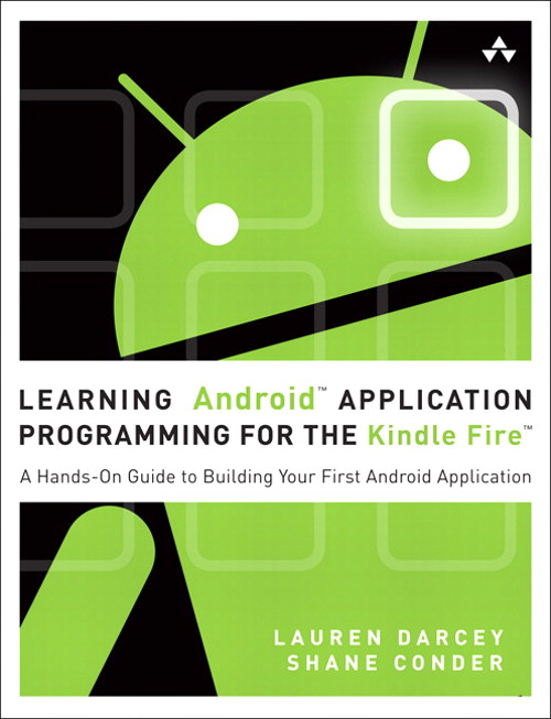 Learning Android Application Programming for the Kindle Fire: A Hands-On Guide to Building Your First Android Application