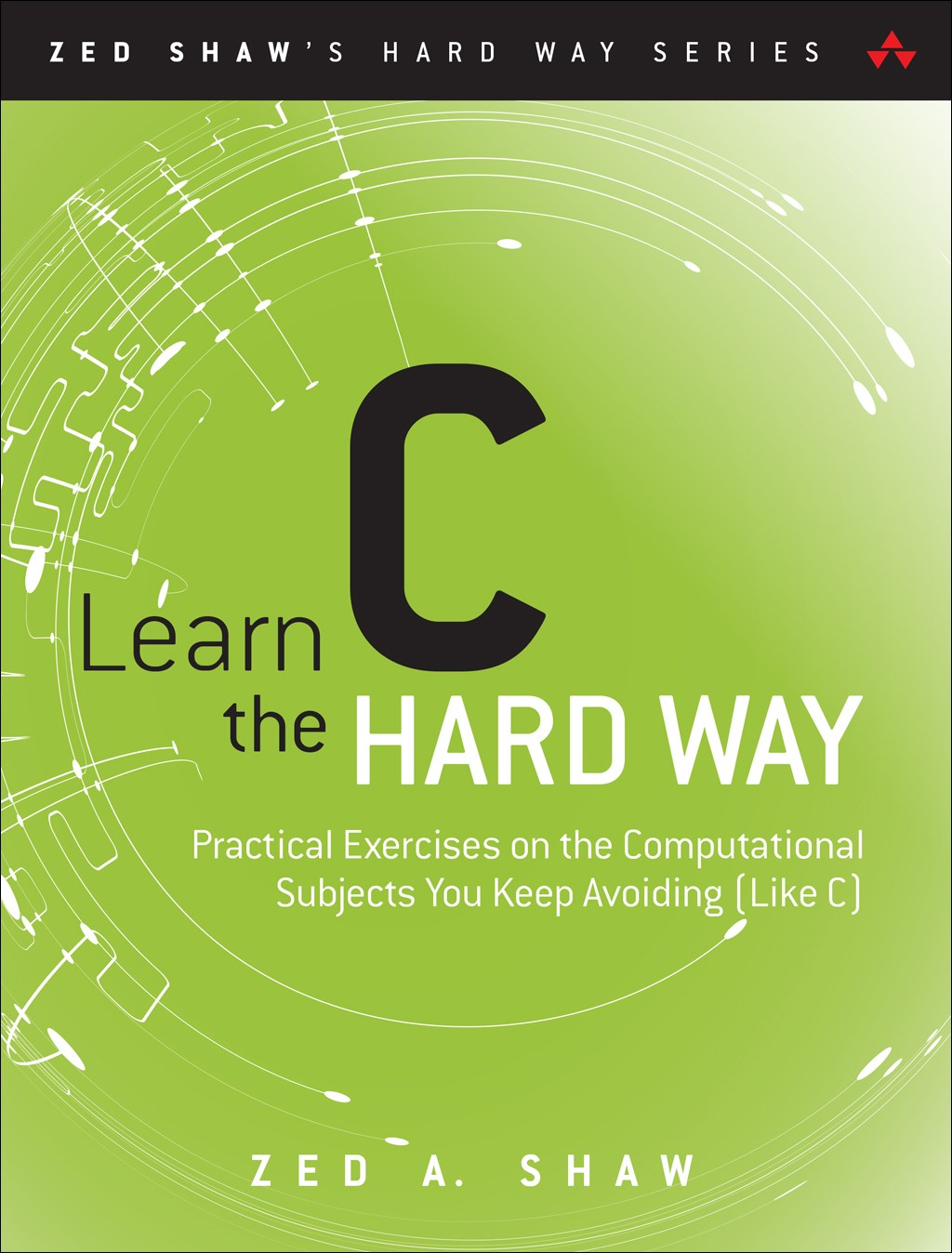 Learn C the Hard Way: Practical Exercises on the Computational Subjects You Keep Avoiding (Like C)