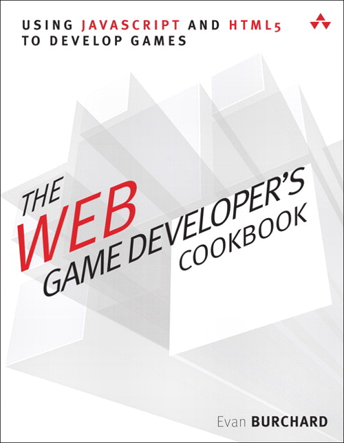 Web Game Developer's Cookbook, The: Using JavaScript and HTML5 to Develop Games