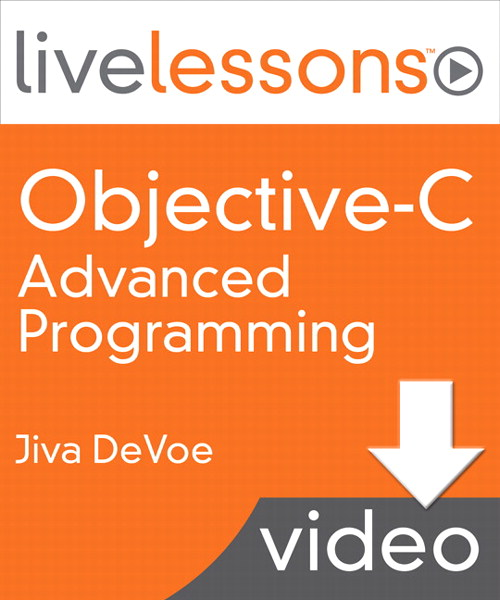 Objective-C Advanced Programming LiveLessons (Video Training), Downloadable Version