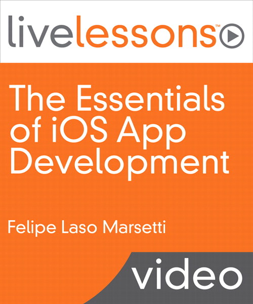 Essentials of iOS App Development I and II LiveLessons (Video Training), Downloadable Version, The