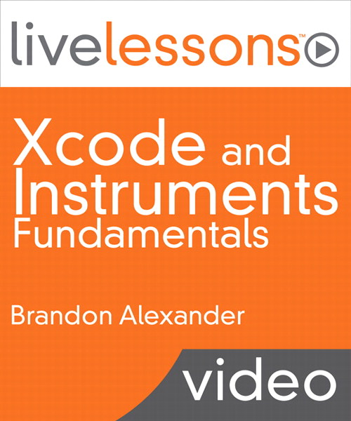 Xcode and Instruments Fundamentals LiveLessons (Video Training): Build and Optimize Apps for iOS and OS X, Downloadable Version