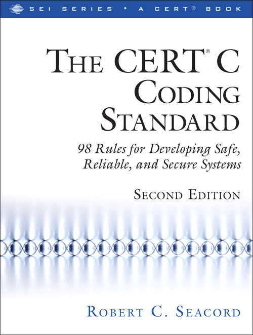 CERT� C Coding Standard, Second Edition, The: 98 Rules for Developing Safe, Reliable, and Secure Systems, 2nd Edition