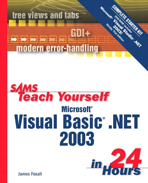 Sams Teach Yourself Microsoft Visual Basic .NET 2003 in 24 Hours Complete Starter Kit