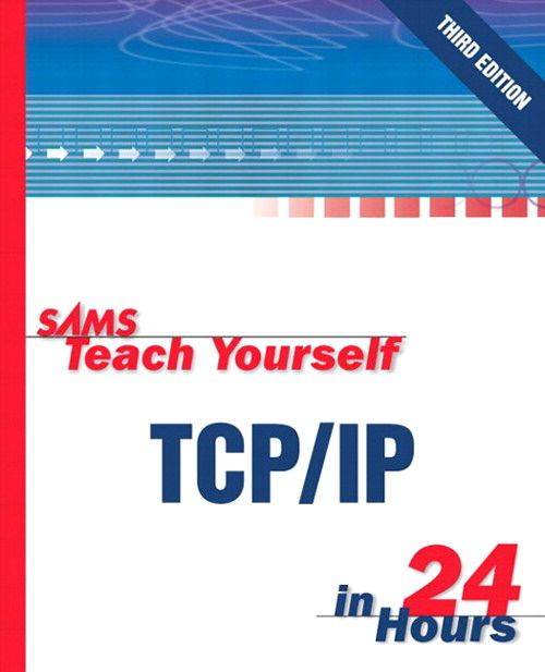 Sams Teach Yourself TCP/IP in 24 Hours, 3rd Edition