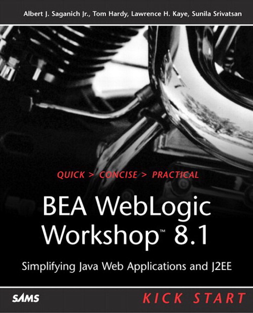 BEA WebLogic Workshop 8.1 Kick Start: Simplifying Java Web Applications and J2EE