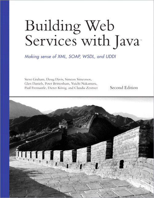 Building Web Services with Java: Making Sense of XML, SOAP, WSDL, and UDDI, 2nd Edition