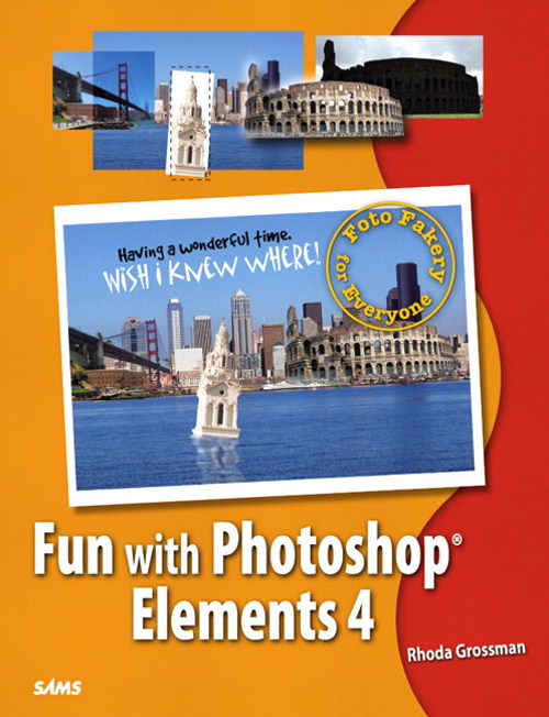 Fun with Photoshop Elements 4: Foto Fakery for Everyone