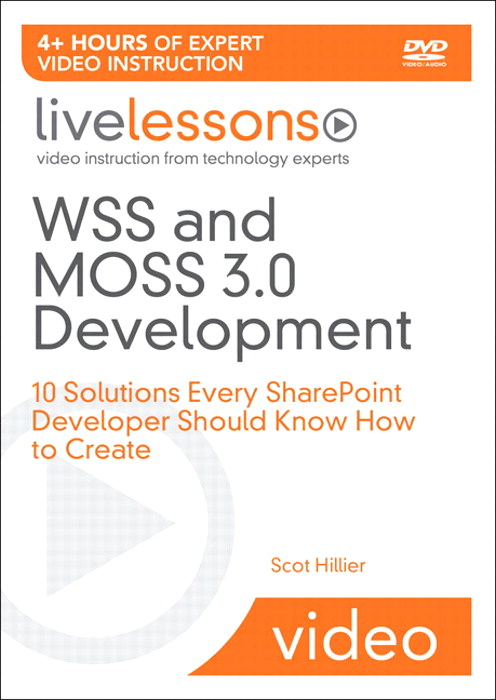 WSS and MOSS 3.0 Development LiveLessons (Video Training): 10 Solutions Every SharePoint Developer Should Know How to Create