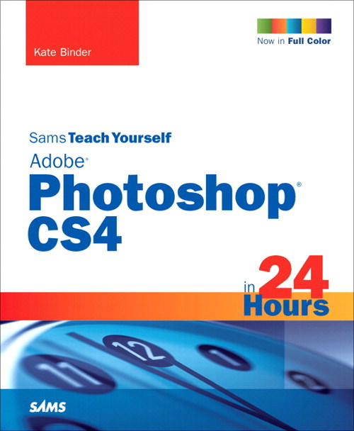 Sams Teach Yourself Adobe Photoshop CS4 in 24 Hours, 5th Edition