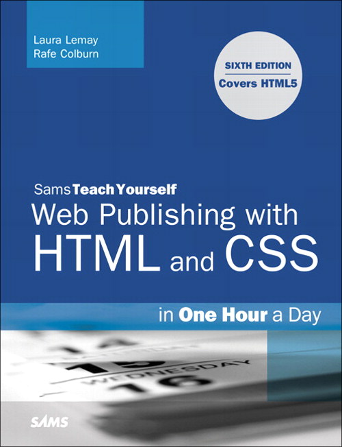 Sams Teach Yourself Web Publishing with HTML and CSS in One Hour a Day: Includes New HTML5 Coverage, Adobe Reader, 6th Edition