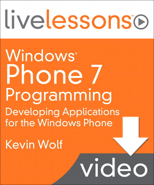 Windows Phone 7 Programming LiveLessons (Video Training): Developing Applications for the Windows Phone, Downloadable Video