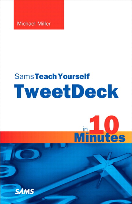Sams Teach Yourself TweetDeck in 10 Minutes