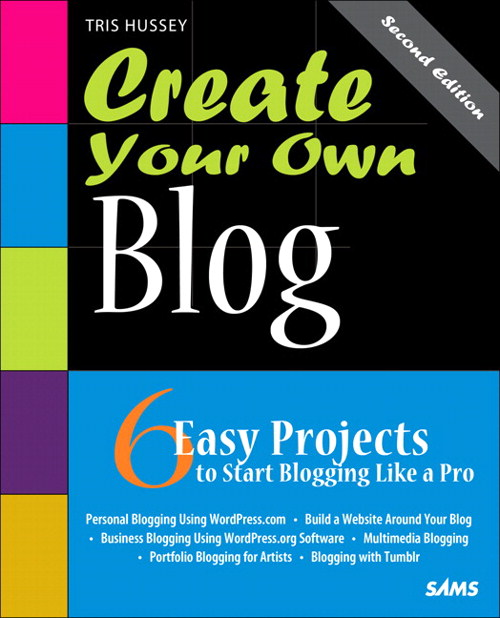 Create Your Own Blog: 6 Easy Projects to Start Blogging Like a Pro, 2nd Edition