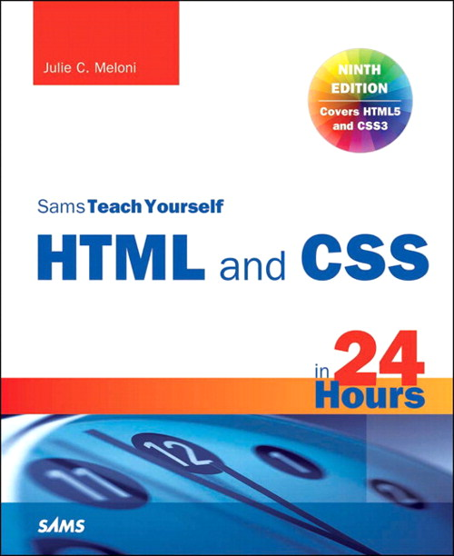 HTML and CSS in 24 Hours, Sams Teach Yourself (Updated for HTML5 and CSS3), 9th Edition