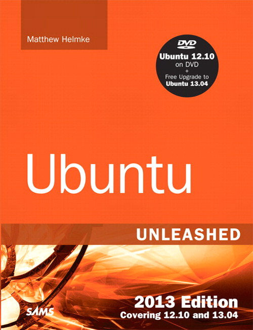Ubuntu Unleashed 2013 Edition: Covering 12.10 and 13.04, 8th Edition