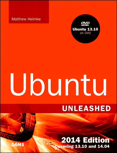 Ubuntu Unleashed 2014 Edition: Covering 13.10 and 14.04, 9th Edition