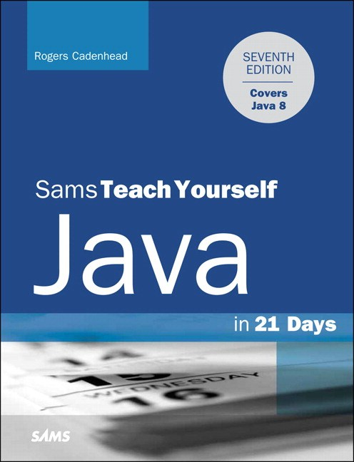 Java in 21 Days, Sams Teach Yourself (Covering Java 8), 7th Edition