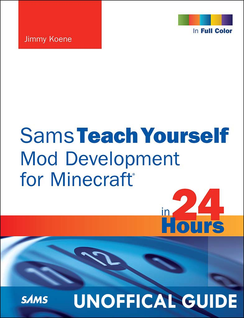 Minecraft Mod Development in 24 Hours, Sams Teach Yourself