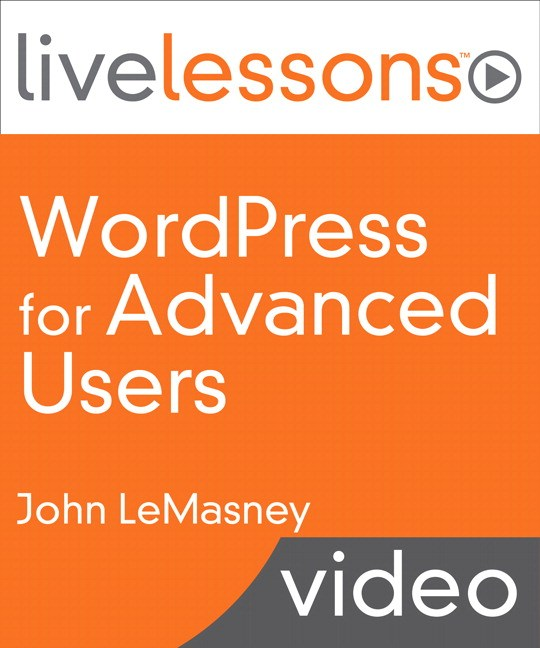 WordPress for Advanced Users (LiveLessons)