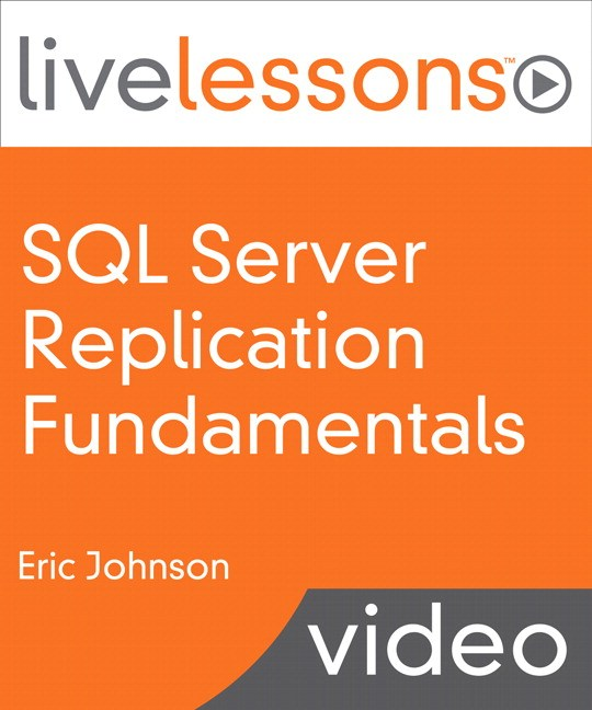 SQL Server Replication Fundamentals LiveLessons (Downloadable Video)