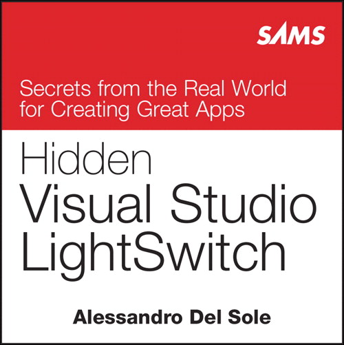 Hidden Visual Studio LightSwitch: Secrets from the Real World for Creating Great Apps