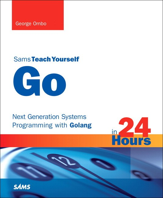 Go in 24 Hours, Sams Teach Yourself: Next Generation Systems Programming with Golang