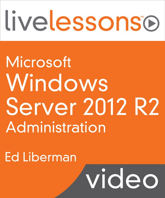 Microsoft Windows Server 2012 R2 Administration LiveLessons (Video Training), Downloadable Video