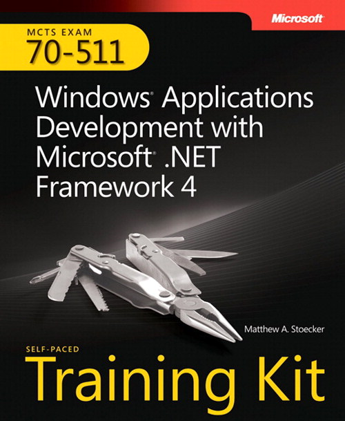 Self-Paced Training Kit (Exam 70-511) Windows Applications Development with Microsoft .NET Framework 4 (MCTS)
